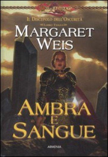 Ambra e sangue. Il discepolo dell'oscurità. DragonLance. 3. - Margaret Weis | Rochesterscifianimecon.com