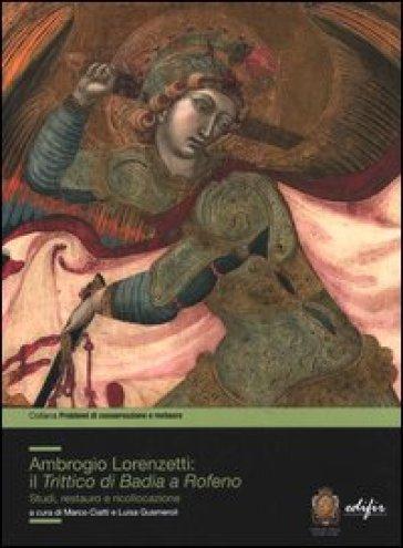 Ambrogio Lorenzetti: il trittico di Badia a Rofeno. Studi, restuaro e ricollocazione - M. Ciatti |