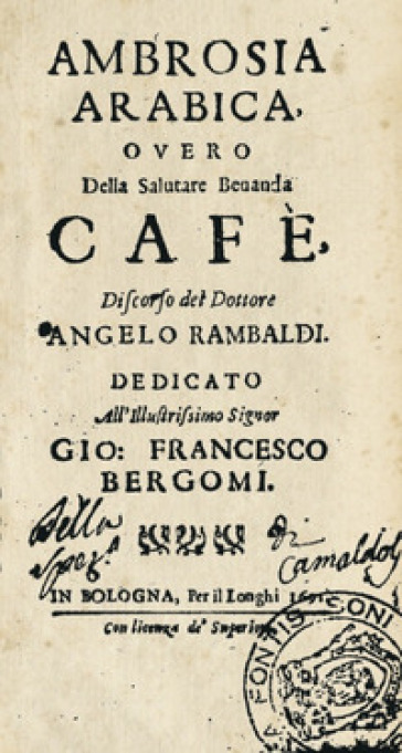 Ambrosia Arabica overo della salutare bevanda Cafè - Angelo Rambaldi |