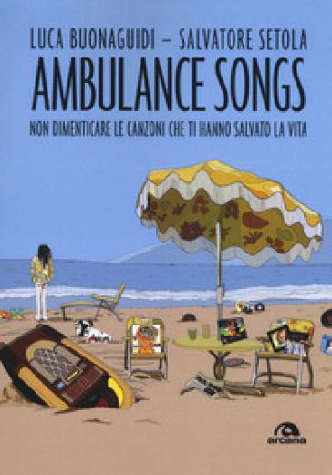 Ambulance songs. Non dimenticare le canzoni che ti hanno salvato la vita - Luca Buonaguidi   Thecosgala.com