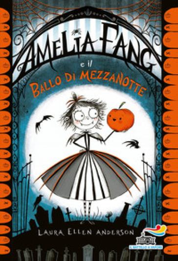 Amelia Fang e il ballo di mezzanotte - Laura Ellen Anderson |