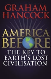 America Before: The Key to Earth s Lost Civilization