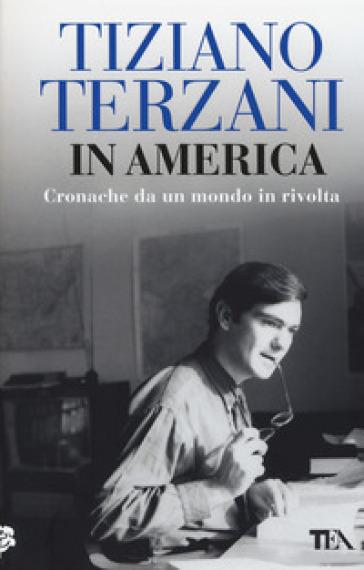 In America. Cronache da un mondo in rivolta - Tiziano Terzani pdf epub