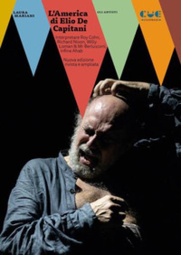 L'America di Elio De Capitani. Interpretare Roy Cohn, Richard Nixon, Willy Loman, Mr Berlusconi - Laura Mariani  