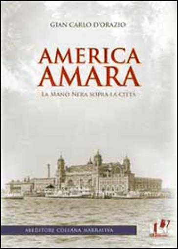America amara. La mano nera sopra la città - G. Carlo D'Orazio  