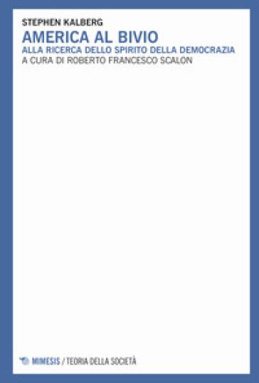 America al bivio. Alla ricerca dello spirito della democrazia - Stephen Kalberg pdf epub