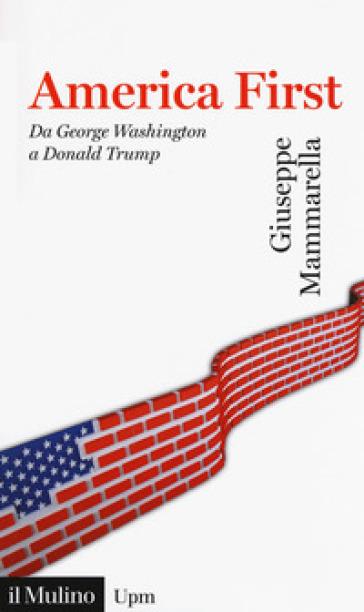 America first. Da Gorge Washington a Donald Trump - Giuseppe Mammarella | Thecosgala.com