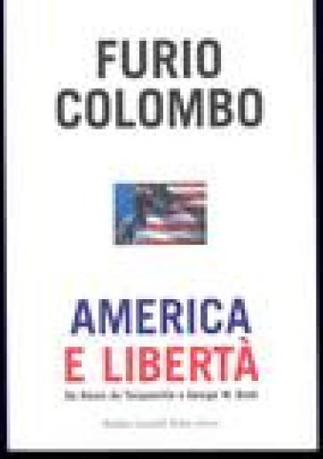America e libertà. Da Alexis de Tocqueville a George W. Bush - Furio Colombo  