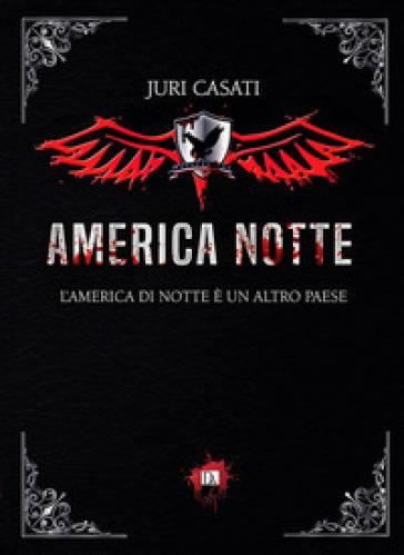 America notte. L'America di notte è un altro paese - Juri Casati |