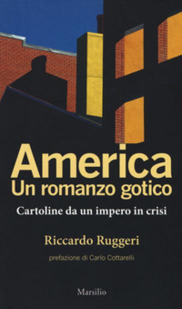 America. Un romanzo gotico. Cartoline da un impero in crisi - Riccardo Ruggeri | Thecosgala.com