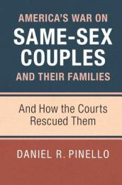 America s War on Same-Sex Couples and Their Families