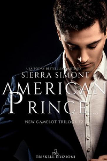 American Prince. New Camelot trilogy. 2. - Simone Sierra |