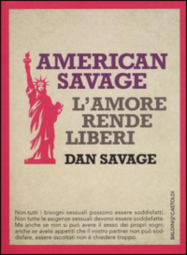 American Savage. L'amore rende liberi - Dan Savage  