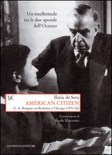 American citizen. G. A. Borgese tra Berkeley e Chicago (1931-52) - Ilaria De Seta |
