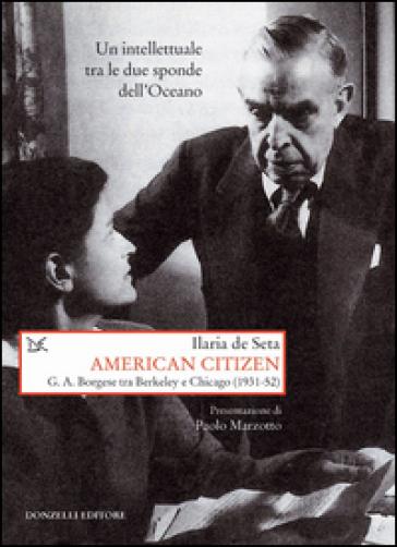 American citizen. G. A. Borgese tra Berkeley e Chicago (1931-52) - Ilaria De Seta | Rochesterscifianimecon.com