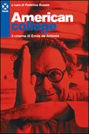 American college. Il cinema di Emile de Antonio - F. Rossin  