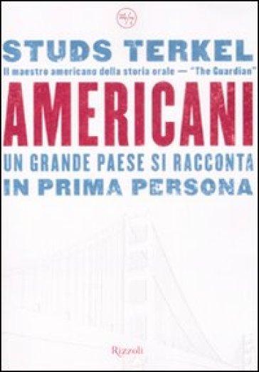 Americani. Un grande paese si racconta in prima persona - Studs Terkel | Rochesterscifianimecon.com