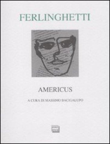 Americus. Testo inglese a fronte. Ediz. numerata - Lawrence Ferlinghetti | Ericsfund.org