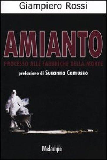 Amianto. Processo alle fabbriche della morte - Giampiero Rossi |