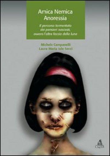 Amica nemica anoressia. Il percorso tormentato dei pensieri nascosti, ovvero l'altra faccia della luna - Michele Campanelli | Ericsfund.org