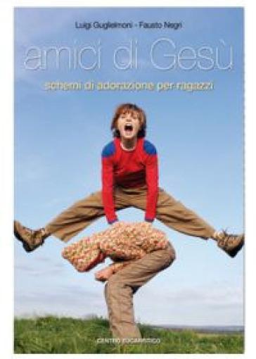 Amici di Gesù. Dodici schemi di adorazione per ragazzi - Luigi Guglielmoni | Kritjur.org