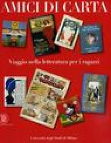 Amici di carta. Viaggio nella letteratura per i ragazzi. Ediz. illustrata