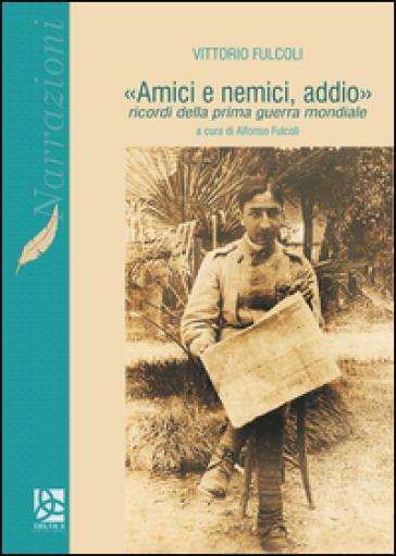 «Amici e nemici, addio». Ricordi della prima guerra mondiale - Vittorio Fulcoli | Kritjur.org