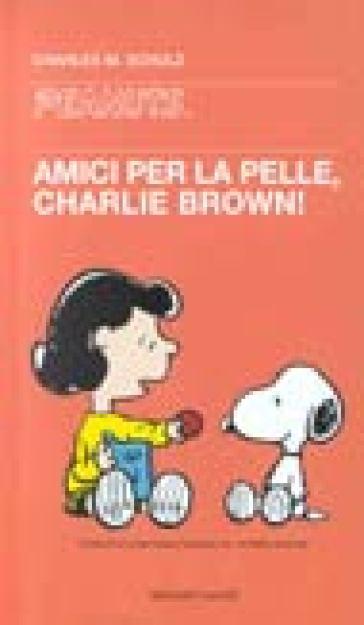 Amici per la pelle, Charlie Brown! - Charles Monroe Schulz | Rochesterscifianimecon.com