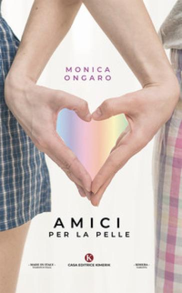 Amici per la pelle - Monica Ongaro |