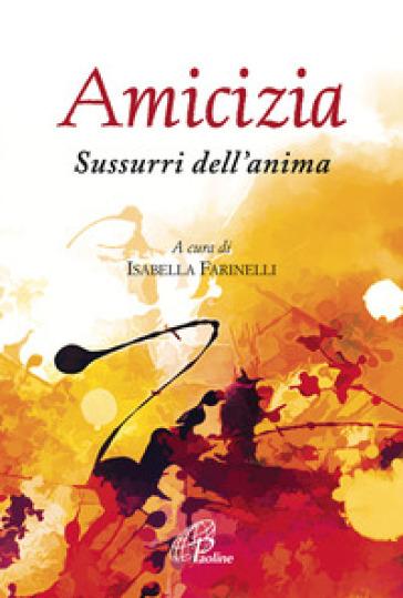 Amicizia. Sussurri dell'anima - I. Farinelli | Kritjur.org
