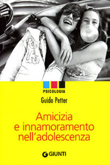 Amicizia e innamoramento nell'adolescenza - Guido Petter  