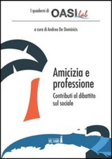 Amicizia e professione. Contributi al dibattito sul sociale - Andrea De Dominicis |