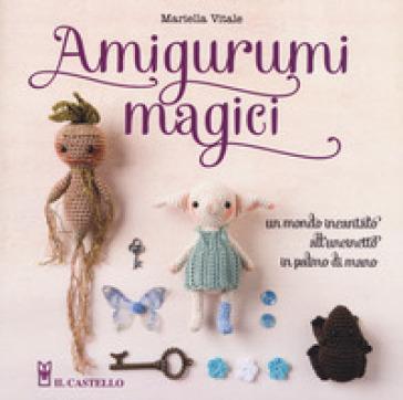 Amigurumi magici. Un mondo incantato all'uncinetto in palmo di mano - Mariella Vitale |