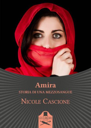 Amira. Storia di una mezzosangue - Nicole Cascione | Ericsfund.org