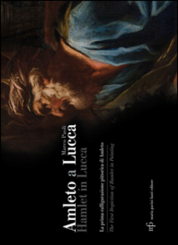Amleto a Lucca. La prima raffigurazione pittorica di Amleto-Hamlet in Lucca. The First Depiction of Hamlet in Painting - Marco Paoli pdf epub