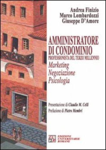 Amministratore di condominio. Professionista del terzo millennio. Marketing negoziazione psicologia - Andrea Finizio |