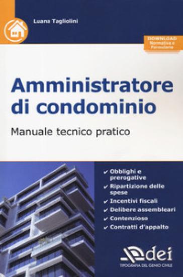 Amministratore di condominio. Manuale tecnico pratico. Con aggiornamento online - Luana Tagliolini |