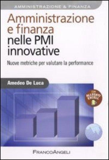 Amministrazione e finanza nelle PMI innovative. Nuove metriche per valutare la performance - Amedeo De Luca |