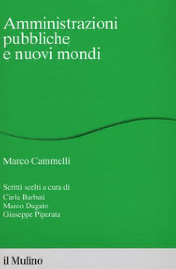 Amministrazioni pubbliche e nuovi mondi - Marco Cammelli  