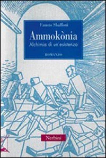 Ammokònia. Alchimia di un'esistenza - Fausto Sbaffoni |