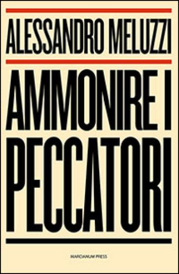 Ammonire i peccatori - Alessandro Meluzzi |