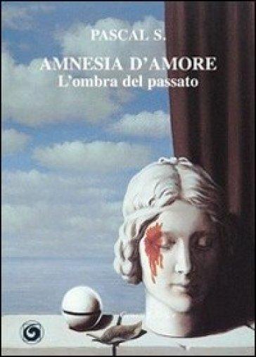 Amnesia d'amore. L'ombra del passato - S. Pascal   Kritjur.org