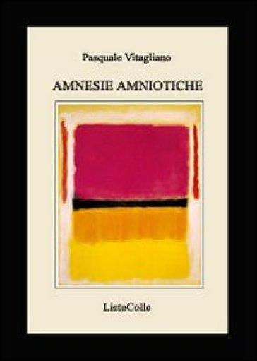 Amnesie amniotiche - Pasquale Vitagliano  