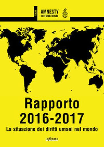 Amnesty International. Rapporto 2016-2017. La situazione dei diritti umani nel mondo - Amnesty International |