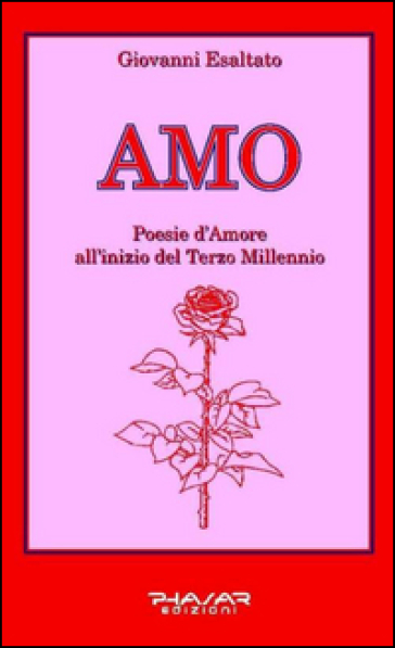 Amo. Poesie d'amore all'inizio del terzo millennio - Giovanni Esaltato |