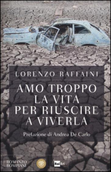 Amo troppo la vita per riuscire a viverla - Lorenzo Raffaini  