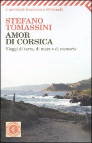 Amor di Corsica. Viaggio di terra, di mare e di memoria - Stefano Tomassini pdf epub
