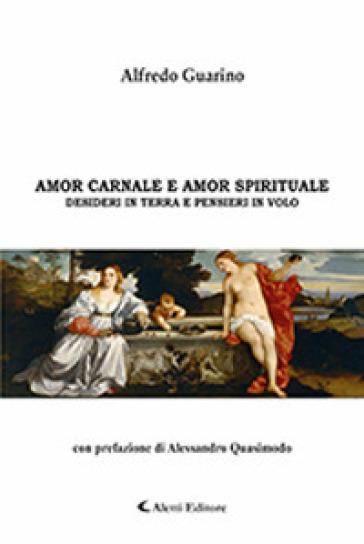 Amor carnale e amor spirituale. Desideri in terra e pensieri in volo. Con CD-Audio - Alfredo Guarino |