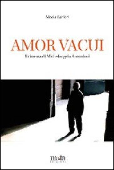 Amor vacui. Il cinema di Michelangelo Antonioni - Nicola Ranieri |