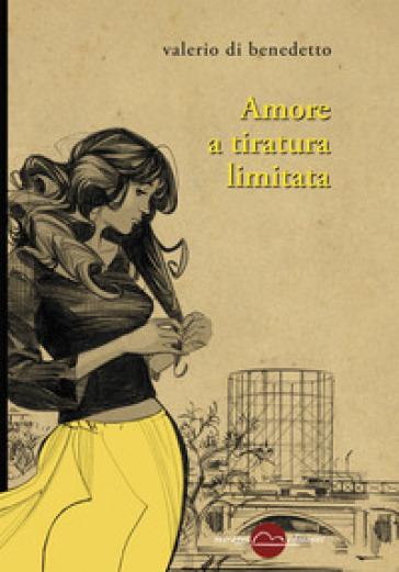 Amore a tiratura limitata - Valerio Di Benedetto |
